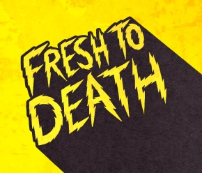 PODCAST ALERT: FRESH TO DEATH